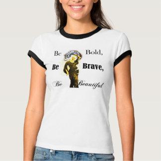 Be Bold, Be Brave, Be Beautiful Shirts