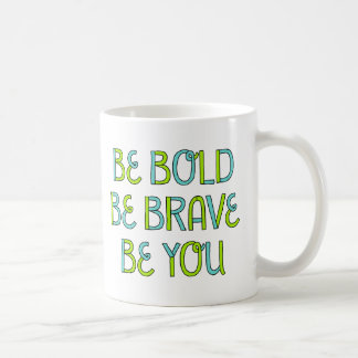 Be Bold, Be Brave, Be You Coffee Mug