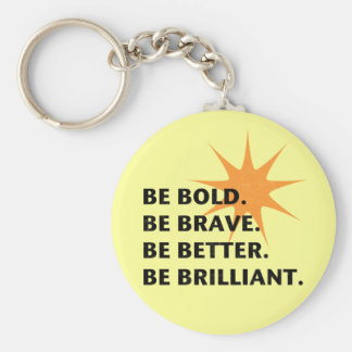 Be Bold Be Brilliant Keychain