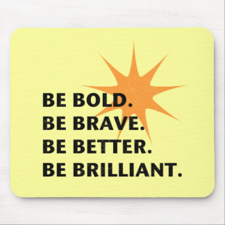 Be Bold Be Brilliant Mouse Pad