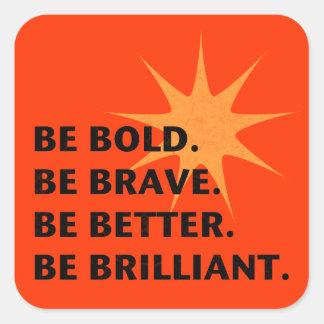 Be Bold Be Brilliant Square Sticker