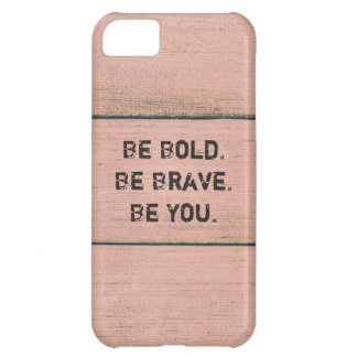 Be Bold. BeBrave. Be You. Case For iPhone 5C