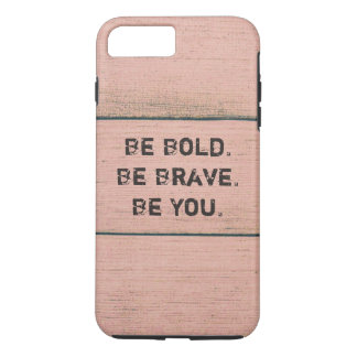 Be Bold. BeBrave. Be You. iPhone 7 Plus Case