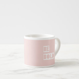 Be Bold - Blush Pink Positive Words Gift Espresso Cup