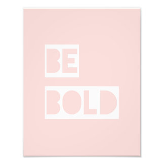 Be Bold - Blush Pink Wise Words Gifts Art Photo