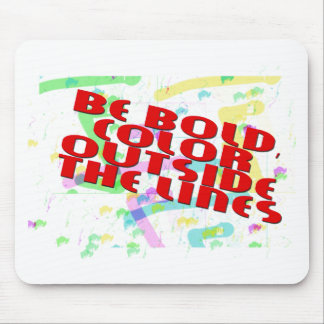 bE bOLD cOLOR oUTSIDE THE LlINES Mouse Pad
