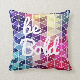 Be Bold Colorful Geometric Quote Throw Pillow
