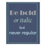 Be Bold or Italic but never regular Fun Quote Poster