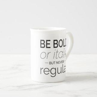 Be Bold Or Italic But Never Regular Mug