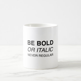 Be bold or italic, never regular coffee mug