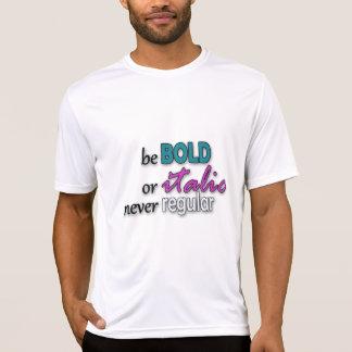 Be Bold Or Italic Never Regular Tshirt