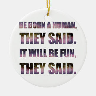 Be Born a Human, They Said Ceramic Ornament