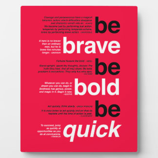 Be Brave. Be Bold. Be Quick. Motivational Quotes Plaque