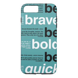 Be Brave. Be Bold. Be Quick. otivational Quotes iPhone 7 Plus Case