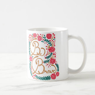 Be Brave! Coffee Mug