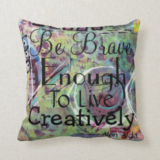 Be Brave Enough To Live Creatively Pillow