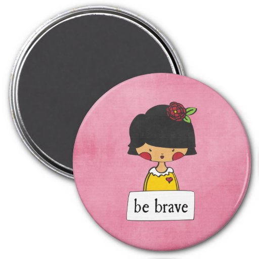 be brave - girl with a message - magnet