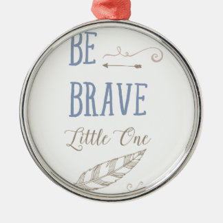 Be Brave Little One Silver-Colored Round Decoration
