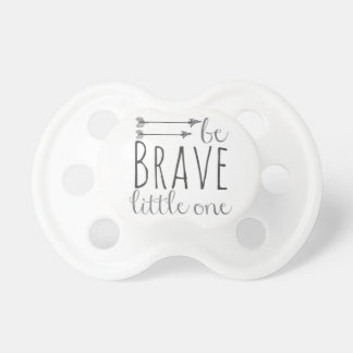 """""""Be Brave Little One"""" Pacifier"""