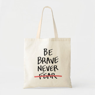 Be Brave Never Fear Tote Bag