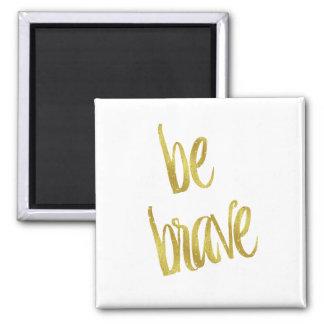 Be Brave Quote Faux Gold Foil Sparkle Design 2 Inch Square Magnet