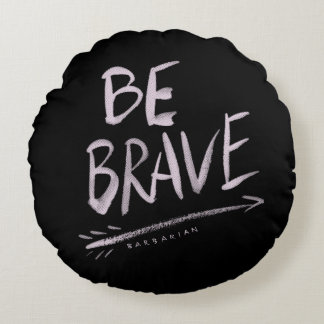 BE BRAVE Quote Round Pillow