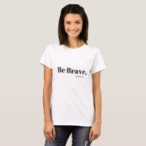 """Be Brave."" White Women's T-shirt"