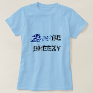 BE BREEZY T-Shirt