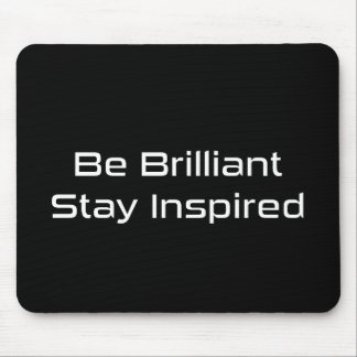 """Be Brilliant Stay inspired"" Black Mouse Pad"