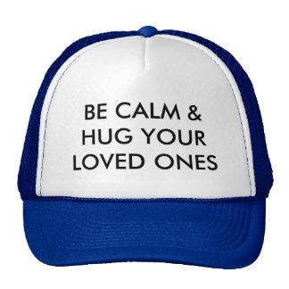 BE CALM & HUG YOUR LOVED ONES TRUCKER HAT