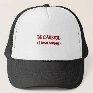 Be Careful I Have People Trucker Hat