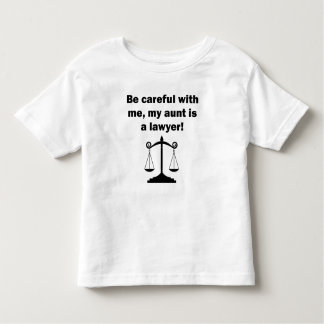 Be Careful My Aunt Is A Lawyer Toddler T-shirt