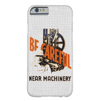 Be Careful Near Machinery Barely There iPhone 6 Case