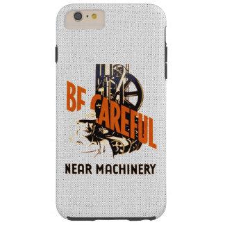 Be Careful Near Machinery Tough iPhone 6 Plus Case