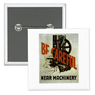 Be Careful Near Machinery - WPA Poster - Button