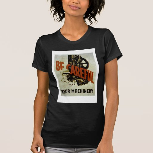 Be Careful Near Machinery - WPA Poster - T-shirts