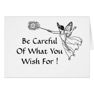 Be Careful Of What You Wish For ! Card