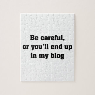 Be Careful Or You'll End Up In My Blog Jigsaw Puzzle