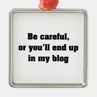 Be Careful Or You'll End Up In My Blog Metal Ornament