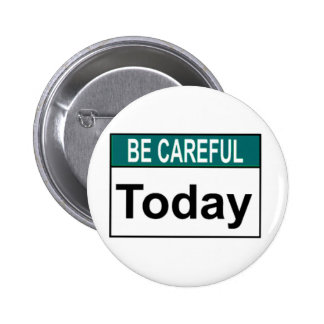 Be Careful Today Button
