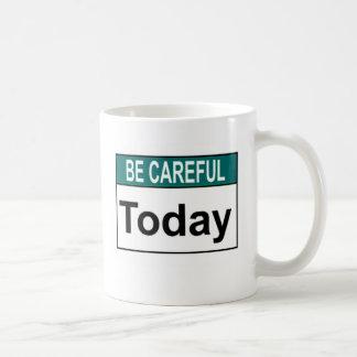 Be Careful Today Mugs