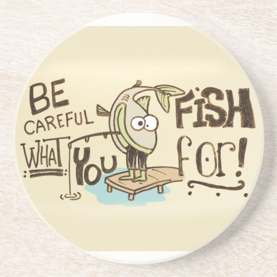 Be Careful what you fish for! Drink Coaster