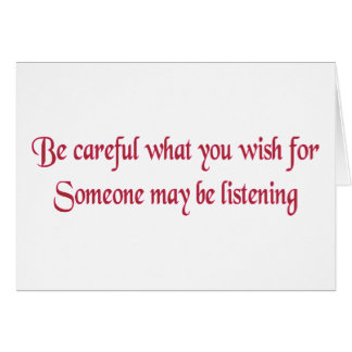Be careful what you wish for... greeting card