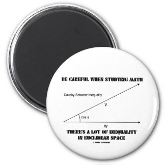 Be Careful When Studying Math Inequality Euclidean 2 Inch Round Magnet