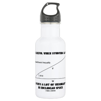 Be Careful When Studying Math Inequality Euclidean Water Bottle