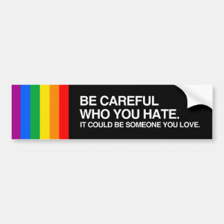BE CAREFUL WHO YOU HATE.png Bumper Sticker
