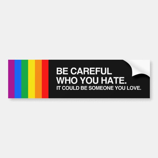 Be careful who you hate png bumper sticker