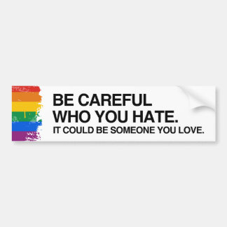 BE CAREFUL WHO YOU HATE - .png Bumper Sticker