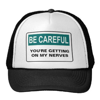 BE CAREFUL YOU'RE GETTING ON MY NERVES TRUCKER HAT