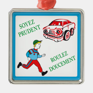 Be Cautious, Drive Slowly, Traffic Sign, France Square Metal Christmas Ornament